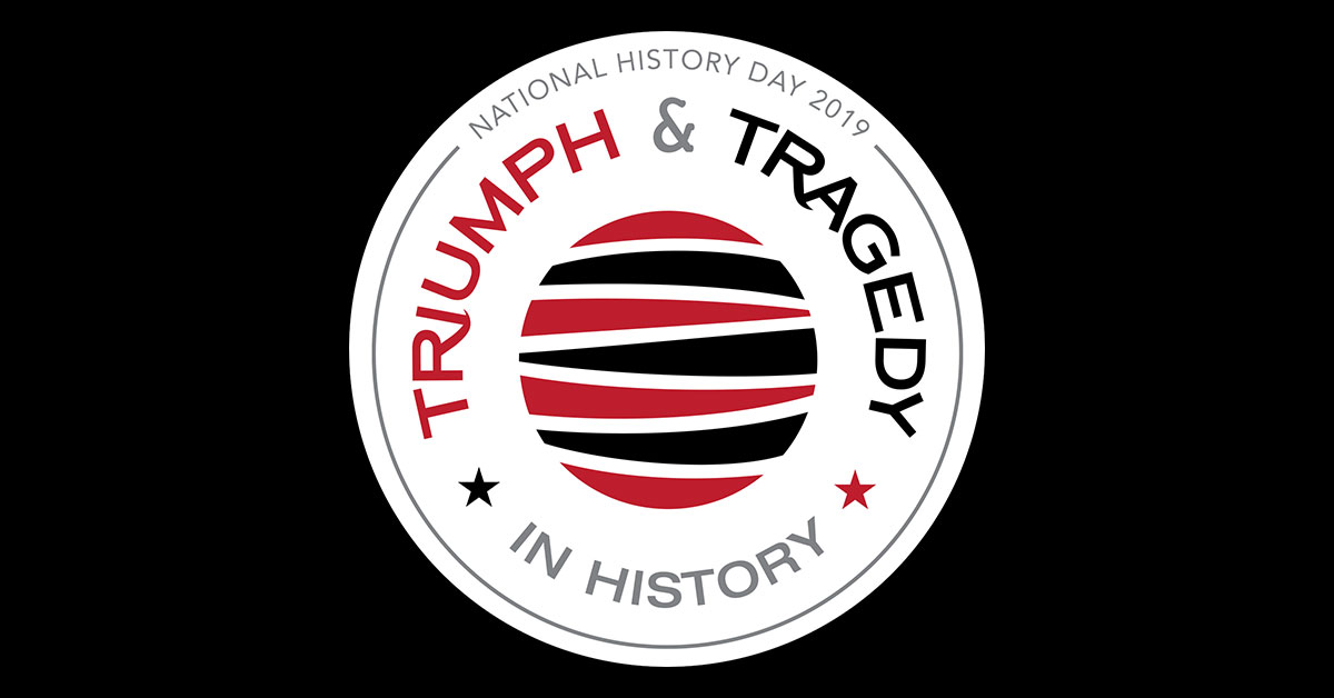 National History Day 2019: Triumph and Tragedy in History